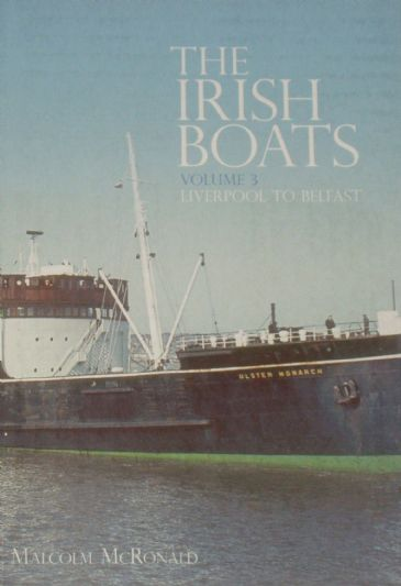 The Irish Boats, Volume 3, Liverpool to Belfast, by Malcolm McRonald